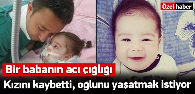 1 kızını kaybetti oğlunu yaşatmak istiyor