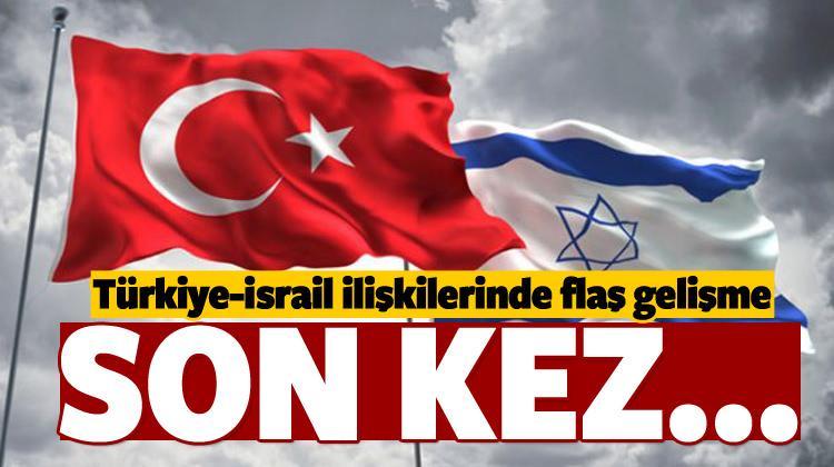 Türkiye-İsrail ilişkilerinde flaş gelişme
