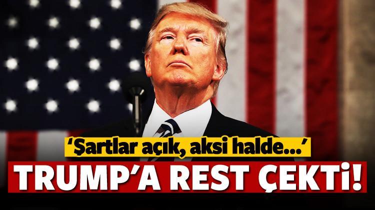 Trump'a rest! 'Şartlar açık, aksi halde...'