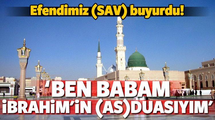 Hz. Peygamber (SAV): Ben babam İbrahim'in duasıyım
