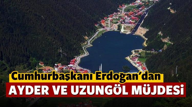 Erdoğan'dan Ayder ve Uzungöl müjdesi