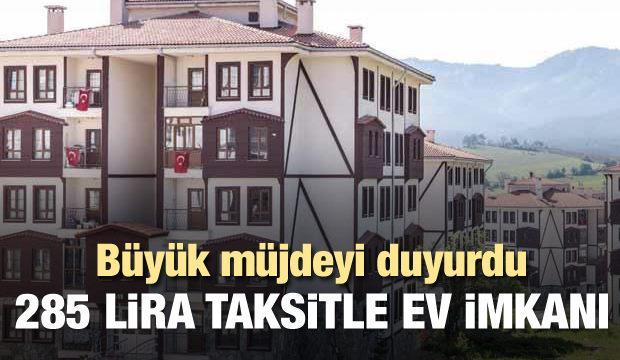 TOKİ'den büyük müjde: 285 lira taksitle ev