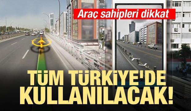 Araç sahipleri dikkat! Tüm Türkiye'de kullanılacak