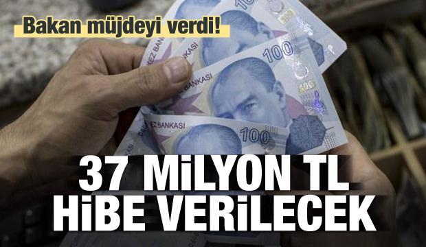 Bakan müjdeyi verdi! 37 milyon lira hibe verilecek
