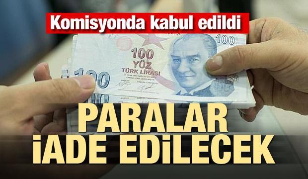 Komisyonda kabul edildi! Paralar iade edilecek