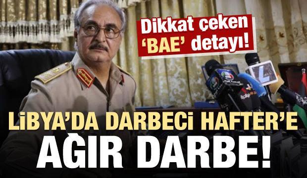Libya'da darbeci Halife Hafter'e ağır darbe! Dikkate çeken 'BAE' detayı