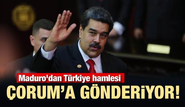 Maduro'dan Türkiye hamlesi! Çorum'a gönderiyor...