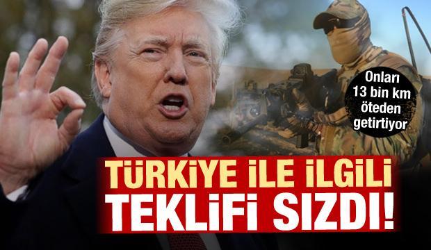 Türkiye ile ilgili teklifi sızdı! 13 bin km öteden onları getirtiyor