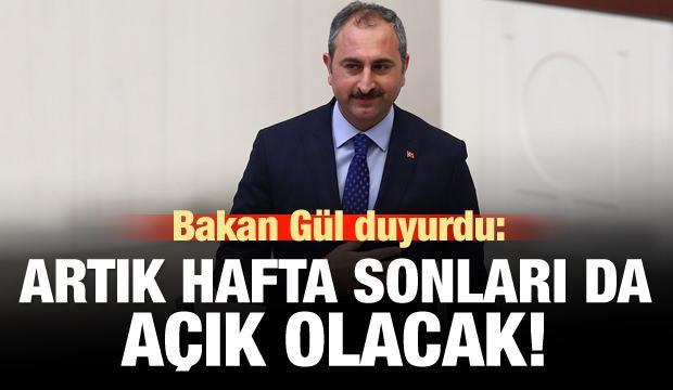 Adalet Bakanı Gül açıkladı: Artık hafta sonu da açık olacak!