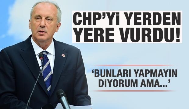 Muharrem İnce CHP'yi yerden yere vurdu!
