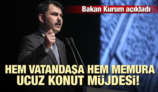 Bakan Kurum açıkladı! Hem vatandaşa hem memura ucuz konut müjdesi