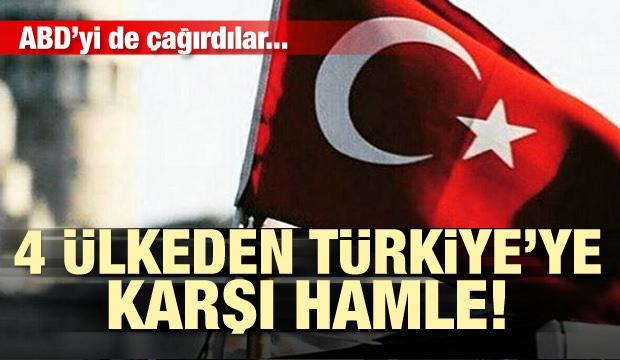 ABD'yi de çağırdılar! 4 ülkeden Türkiye'ye karşı hamle