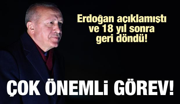 Erdoğan açıklamıştı, 18 yıl sonra geri döndü! Çok önemli görev
