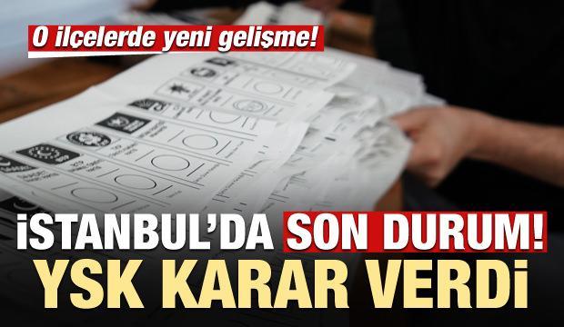 İstanbul'da son durum! YSK'dan o ilçelerde yeni karar
