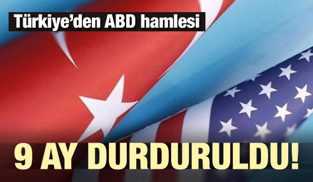 Türkiye'den ABD hamlesi! 9 ay durduruldu