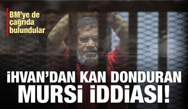 İhvan'dan kan donduran 'Mursi' iddiası!