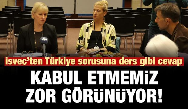 İsveç'ten Türkiye mesajı: Kabul etmemiz zor görünüyor!