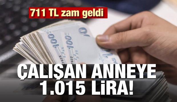 711 lira zam geldi! Çalışan anneye 1.015 lira