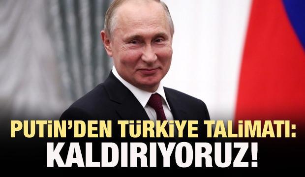 Putin'den Türkiye talimatı: Kaldırılıyor