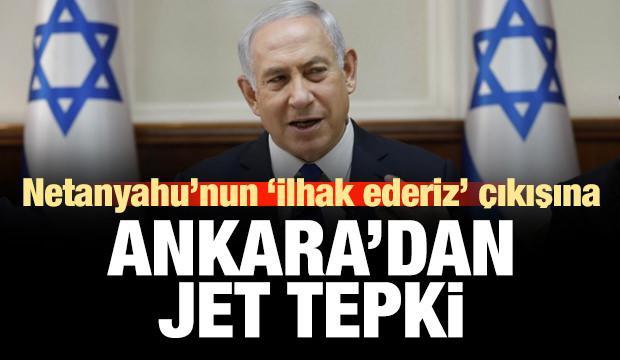 Netanyahu'nun 'orayı ilhak edeceğim' sözüne Ankara'dan jet tepki!