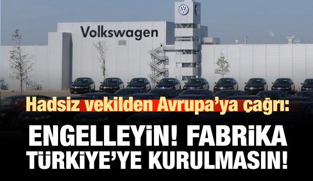 Hadsiz vekilde AB'ye çağrı: Türkiye'ye Volkswagen fabrikası kurulmasın