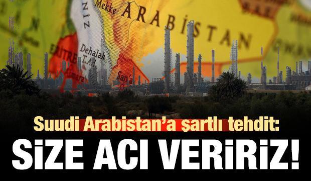 Suudi Arabistan'a şartlı tehdit: Size acı veririz!
