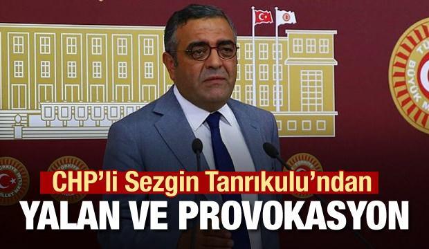 CHP'li Sezgin Tanrıkulu'ndan provokasyon