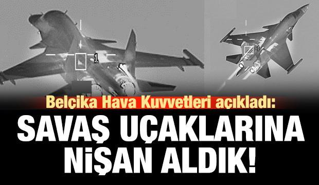 Belçika Hava Kuvvetleri: Savaş uçaklarına nişan aldık!
