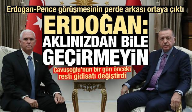 Ortaya çıktı! Erdoğan Pence'e rest çekmiş: Aklınızdan bile geçirmeyin