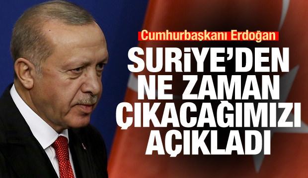 Cumhurbaşkanı Erdoğan Suriye'den ne zaman çıkacağımızı açıkladı