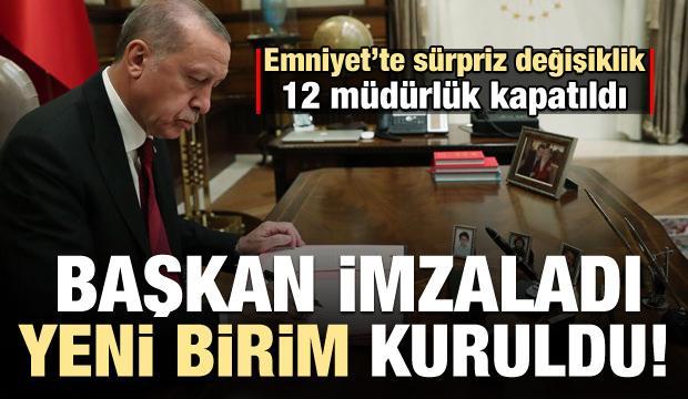 Erdoğan imzaladı: Emniyet'e yeni birim! 12 şube müdürlüğü de kapatıldı