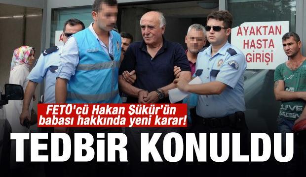 FETÖ'cü Hakan Şükür'ün babası hakkında yeni karar!