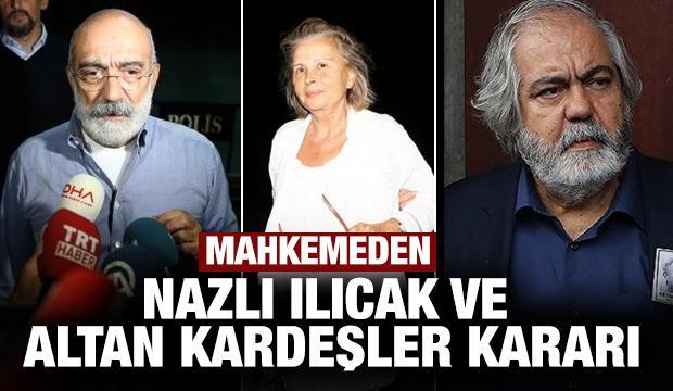 Son dakika haber: Mahkemeden Nazlı Ilıcak ve Altan kardeşler kararı