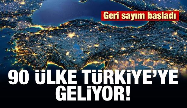 Geri sayım başladı! 90 ülke Türkiye'ye geliyor