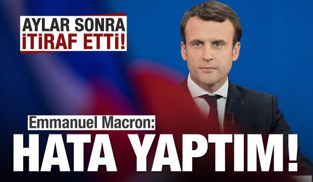 Macron aylar sonra itiraf etti: Hata yaptım...