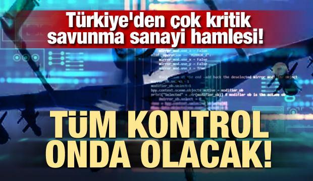 Türkiye'den çok kritik savunma sanayi hamlesi! Tüm kontrol onda olacak