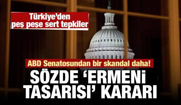 ABD Senatosu'ndan skandal karar! Türkiye'den peş peşe sert tepkiler
