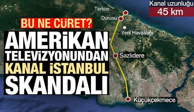 Bu ne cüret? Amerikan televizyonundan Kanal İstanbul skandalı