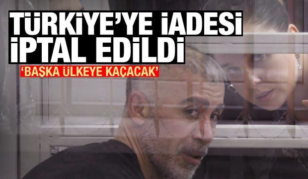 Türkiye'ye iadesi iptal edildi: 'Başka ülkeye kaçacak'