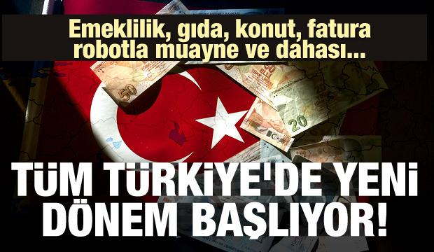 Tüm Türkiye'de yeni dönem başlıyor! Emeklilik, gıda, Konut, fatura ve robotla muayne