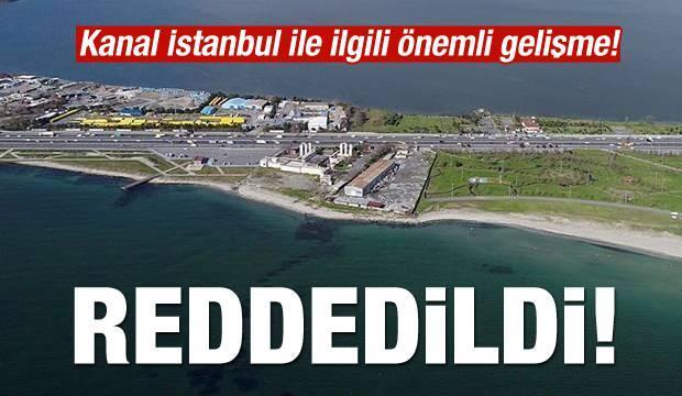 Son dakika haberi: Kanal İstanbul ile ilgili önemli gelişme! Reddedildi
