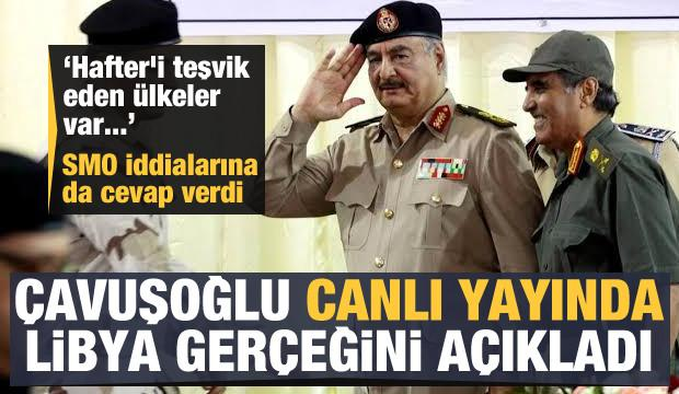 Mevlüt Çavuşoğlu canlı yayında Libya gerçeğini anlattı!