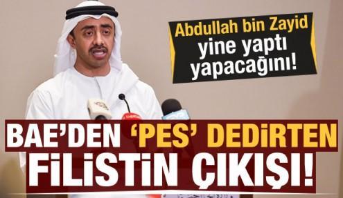 BAE'den 'pes' dedirten Filistin çıkışı! Abdullah bin Zayid yine yaptı yapacağını...