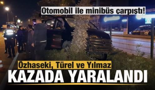 Mehmet Özhaseki, Menderes Türel ve Ziya Yılmaz kazada yaralandı