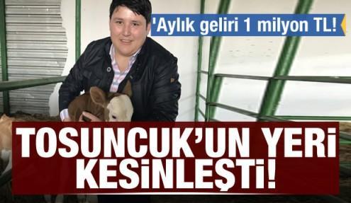 Tosuncuk'un yeri kesinleşti! 'Aylık geliri 1 milyon TL!
