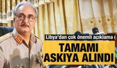 Libya'dan son dakika Hafter açıklaması: Hepsi askıya alındı