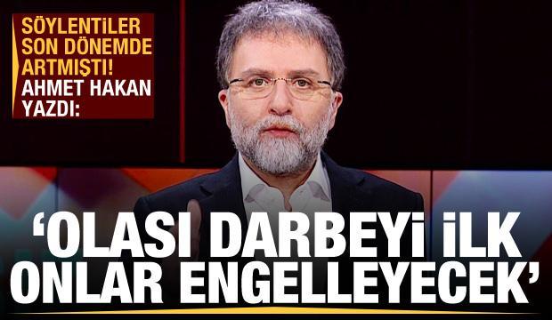 Ahmet Hakan'dan gündemi sallayan sözler: Olası darbeyi ilk onlar engelleyecek