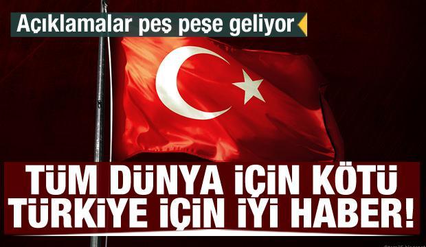 Tüm dünya için kötü, Türkiye için iyi haber! Açıklamalar peş peşe geliyor