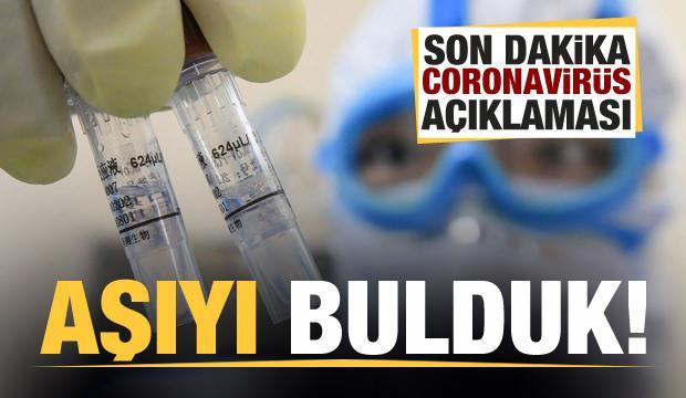 Son dakika koronavirüs açıklaması: Aşıyı bulduk