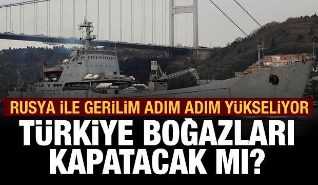 Türkiye boğazları kapatacak mı?